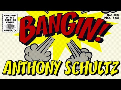 Anthony Schultz - Bangin!