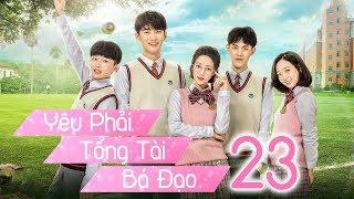 Yêu Phải Tổng Tài Bá Đạo - Tập 23 | Thuyết Minh | Phim Trung Quốc Cực Hay 2018
