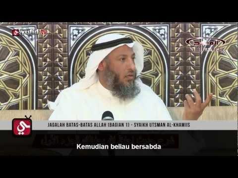 Ceramah Ulama Islam - Jagalah Batas-Batas Allah (Bagian 1) - Syaikh Utsman Al-Khamis