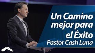 Un Mejor Camino Para El Éxito - Pastor Cash Luna