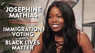 Immigration, Voting, and Black Lives Matter (Josephine Mathias Pt. 1)