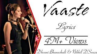 VAASTE Full Song With Lyrics ▪ Dhvani Bhanushali & Nikhil D'souza ▪ Tanishk Bagchi ▪ Arafat Mehmood
