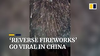 'Reverse fireworks' go viral in new Chinese social media trend