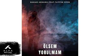 Hakan Akhanlı - Ölsem Yorulmam (feat. Tayfun Uzun) ( Audio)