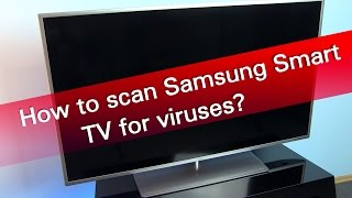 How to scan Samsung Smart TV for viruses?
