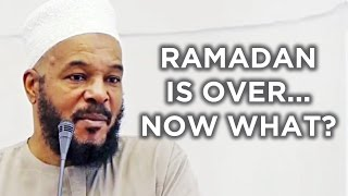 Ramadan is Over… What NOW? – Dr  Bilal Philips