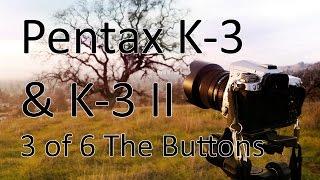 Pentax K-3 & K-3 II Video Manual 3: Interface & Operation Buttons