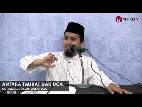 Kajian Islam Ilmiah: Antara Taubat Dan Doa - Ustadz Abdullah Zaen, MA