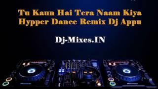 Tu Kaun Hai Tera Naam Kiya Hypper Dance Remix Dj Appu (Dj-Mixes.IN)