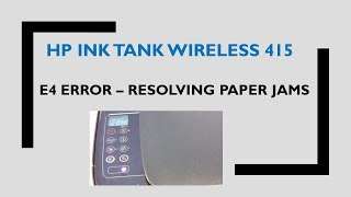 HP Ink Tank Wireless 410 | 415 | 418 | 419 : E4 errors Removing Paper Jams errors