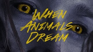 WHEN ANIMALS DREAM - Official Trailer