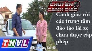 THVL | Chuyện cảnh giác - Kỳ 1: Cảnh giác với các trung tâm đào tạo lái xe chưa được cấp phép