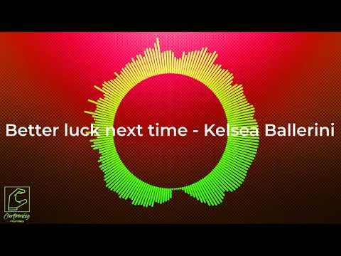 Better Luck Next Time - Kelsea Ballerini [with MP3 DOWNLOAD]