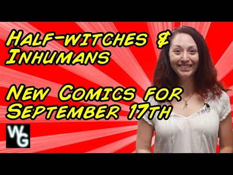 Half Witches and Inhumans - New Comics for September 17th