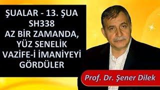 Prof. Dr. Şener Dilek - Şualar 338 - Az Bir Zamanda, Yüz Senelik Vazife-i İmaniyeyi Gördüler