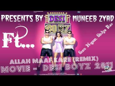 Allah Maaf Kare (remix) Full Song [hd] Desi Boyz 2011 hindi Movie Songs Feat. Sonu , Shilpa video