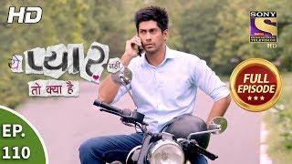 Yeh Pyaar Nahi Toh Kya Hai - Ep 110 - Full Episode - 17th August, 2018