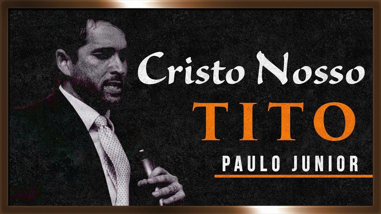 Cristo, Nosso Tito Celestial - Paulo Junior