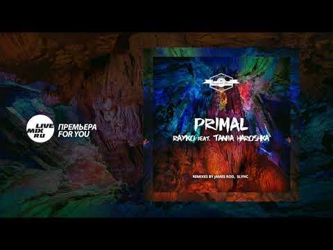ПРЕМЬЕРА  FOR YOU: Rayko feat. Tania Haroshka - Primal EP