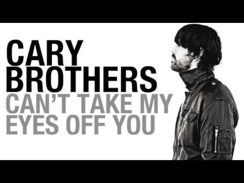 Cary Brothers - Cant Take My Eyes Off Of You