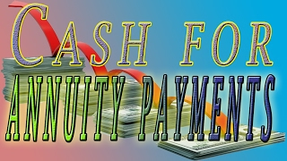 Cash for annuity payments