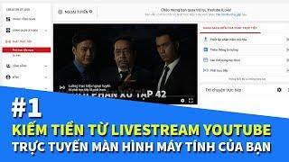 Kiếm Tiền Từ LiveStream YouTube #1 Phát Trực Tiếp Màn Hình Của Bạn