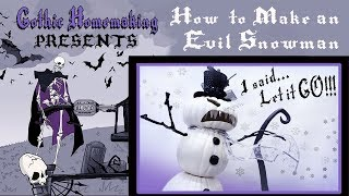 How to Build an Evil Snowman - DIY - Gothic Homemaking Presents