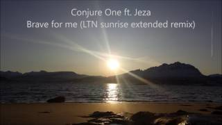 Conjure One ft. Jeza - Brave for me (LTN sunrise extended remix)