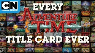 Adventure Time | Every Title Card Art Ever | Cartoon Network