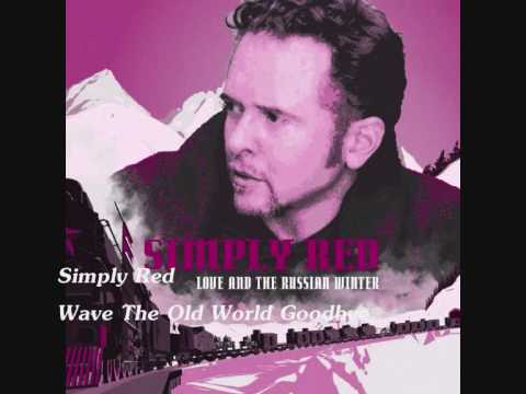 Simply Red  - Wave The Old World Goodbye