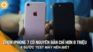 Chọn iPhone 7 Cũ Nguyên bản chỉ từ 8 triệu - 6 bước test máy nên biết