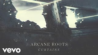 Arcane Roots Curtains Official Audio
