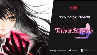 Final Fantasy Peasant Plays Tales of Berseria (PS4 Commentary)- Getting close to the end now!