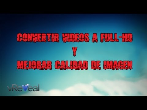 Tutorial: Convertir un video a Full-HD [1080p] y mejorar su calidad [vReveal] [HD].