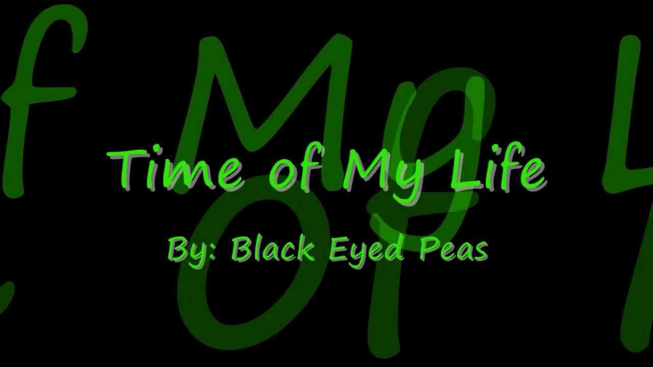 Black Eyed Peas - Time Of My Life Lyrics | MetroLyrics