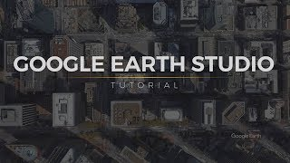How to Use Google Earth Studio: Tutorial