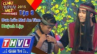 THVL | Cười xuyên Việt - Phiên bản nghệ sĩ 2015 | Tập 9: Dưa hấu Mai An Tâm - Huỳnh Lập