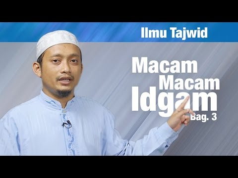 Belajar Tajwid (20): Macam Macam Idgham, Bagian 3 (Mutajanisain) - Ustadz Ulin Nuha Al-Hafidz