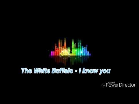 The White Buffalo - I know you