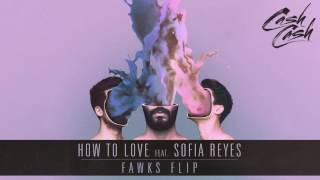Cash Cash - How To Love feat. Sofia Reyes (Fawks Flip Remix) [Official Audio]
