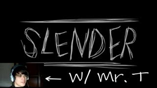 SLENDER!!! With Mr. T* Gameplay Commentary Ep1?