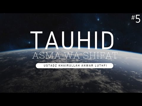 Tauhid Asma Wa Shifat #5 - Ustadz Khairullah Anwar Luthfi, Lc
