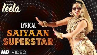 'Saiyaan Superstar' Full Song with Lyrics | Sunny Leone | Tulsi Kumar | Ek Paheli Leela
