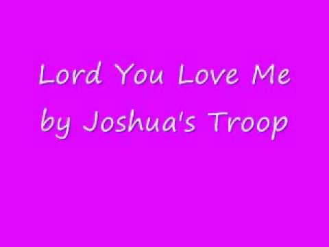 Lord You Love Me - Joshua's Troop