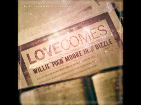 Bizzle & Willie PDUB Moore Jr. - Love Comes (@MyNameIsBi