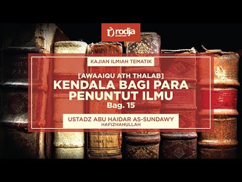 Kendala Bagi Para Penuntut Ilmu Bag. 15 | Ustadz Abu Haidar As-Sundawy