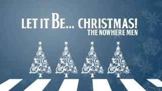 Let It Be Christmas - The Nowhere Men