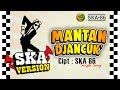 SKA 86 - MANTAN DJANCUK (Reggae SKA) Single Song