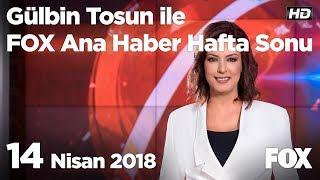 14 Nisan 2018 Gülbin Tosun ile FOX Ana Haber Hafta Sonu
