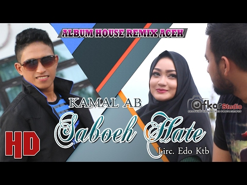 KAMAL AB - SABOEH HATE  ( Album House Remix Saboh Hate ) HD Video Quality 2017